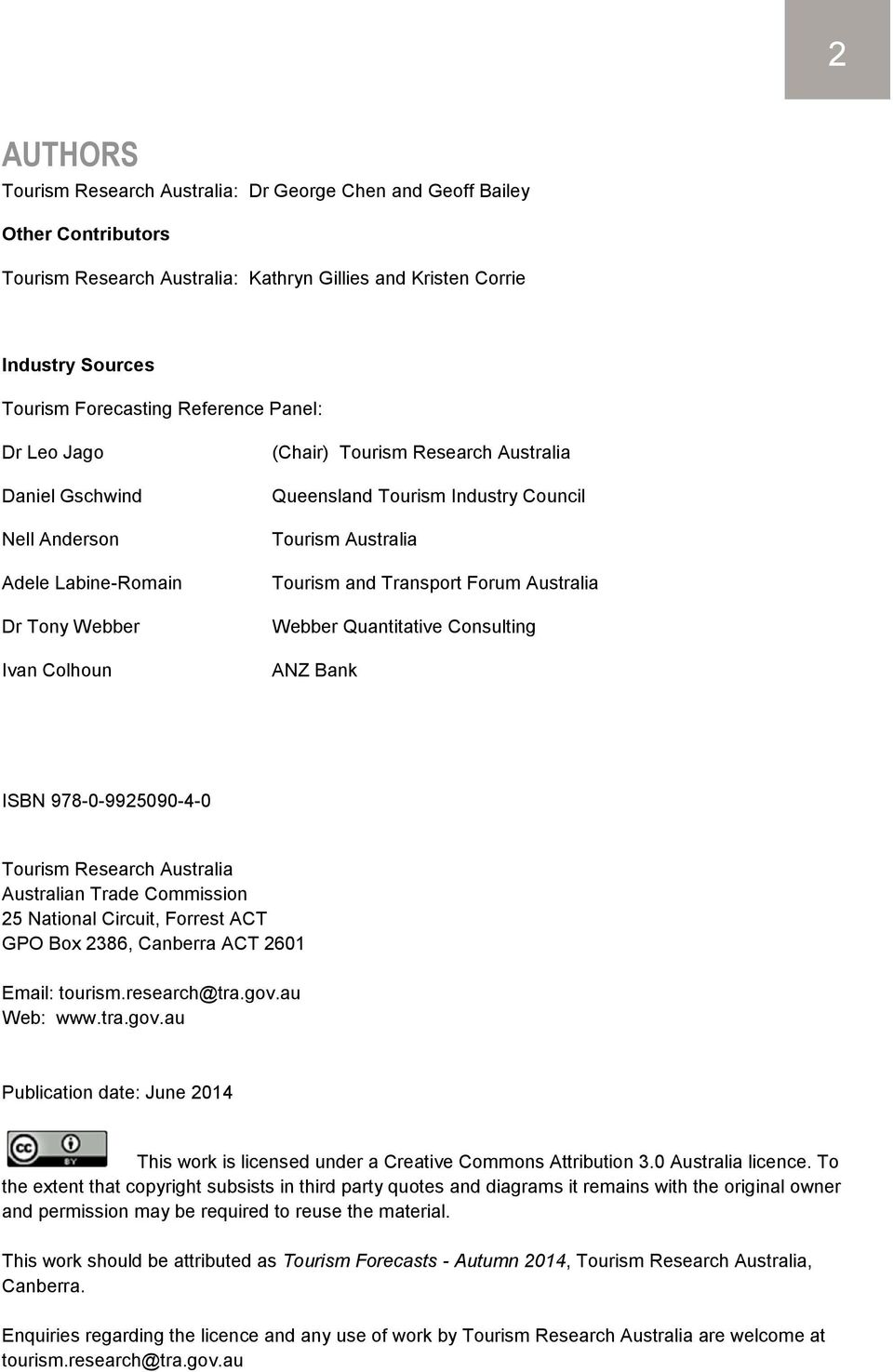 Transport Forum Australia Webber Quantitative Consulting ANZ Bank ISBN 978-0-9925090-4-0 Tourism Research Australia Australian Trade Commission 25 National Circuit, Forrest ACT GPO Box 2386, Canberra