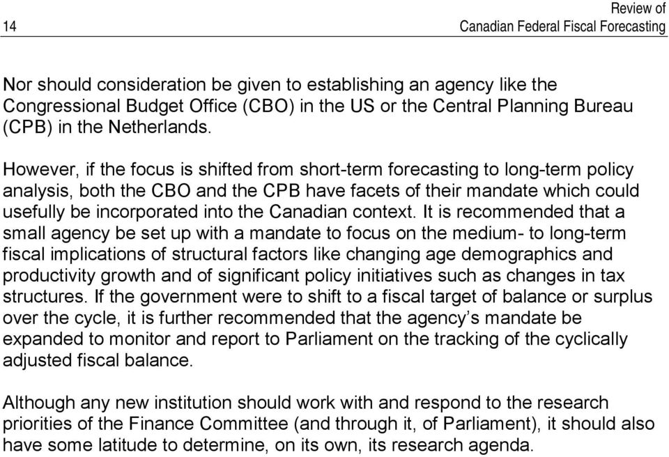 However, if the focus is shifted from short-term forecasting to long-term policy analysis, both the CBO and the CPB have facets of their mandate which could usefully be incorporated into the Canadian