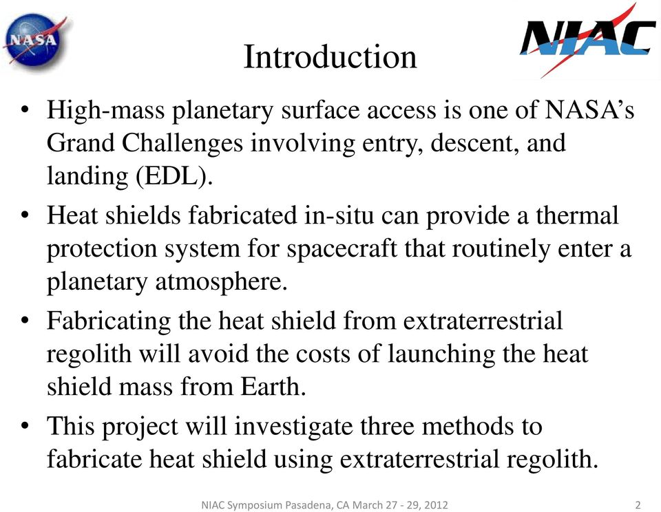 Fabricating the heat shield from extraterrestrial regolith will avoid the costs of launching the heat shield mass from Earth.