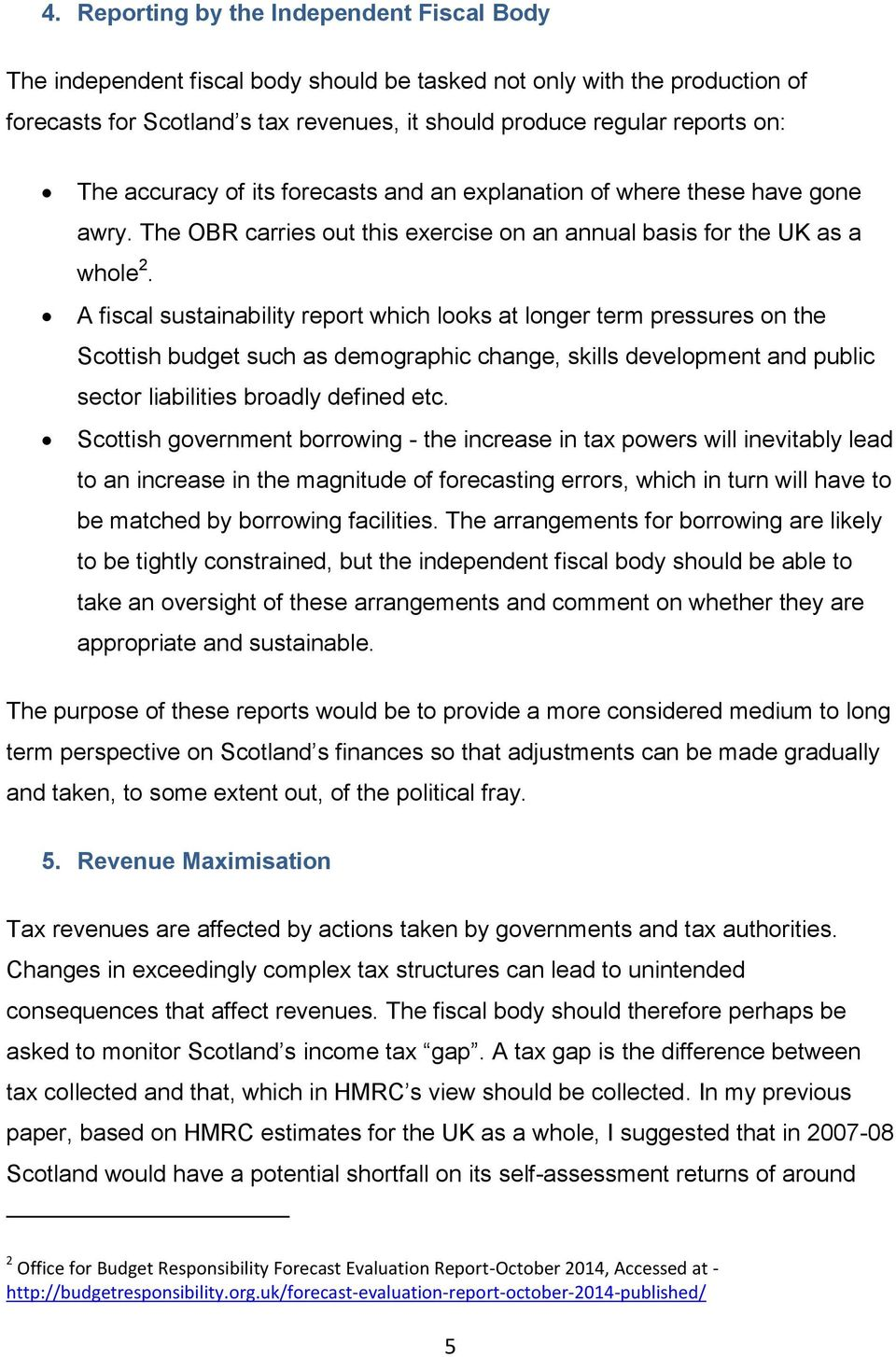 A fiscal sustainability report which looks at longer term pressures on the Scottish budget such as demographic change, skills development and public sector liabilities broadly defined etc.