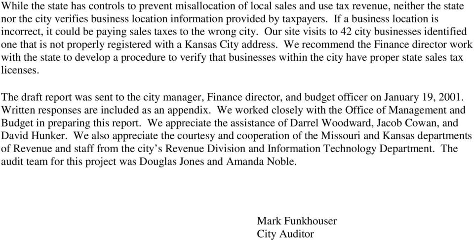 We recommend the Finance director work with the state to develop a procedure to verify that businesses within the city have proper state sales tax licenses.