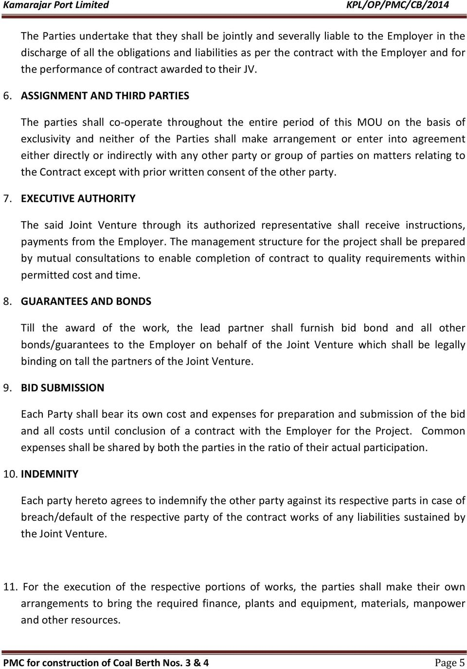 ASSIGNMENT AND THIRD PARTIES The parties shall co-operate throughout the entire period of this MOU on the basis of exclusivity and neither of the Parties shall make arrangement or enter into