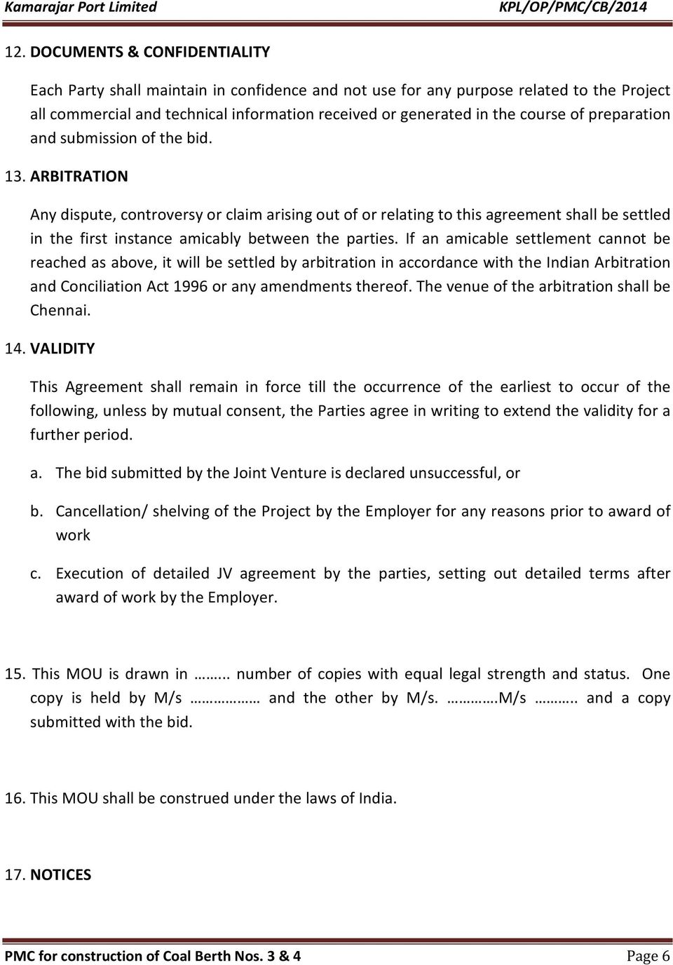 ARBITRATION Any dispute, controversy or claim arising out of or relating to this agreement shall be settled in the first instance amicably between the parties.