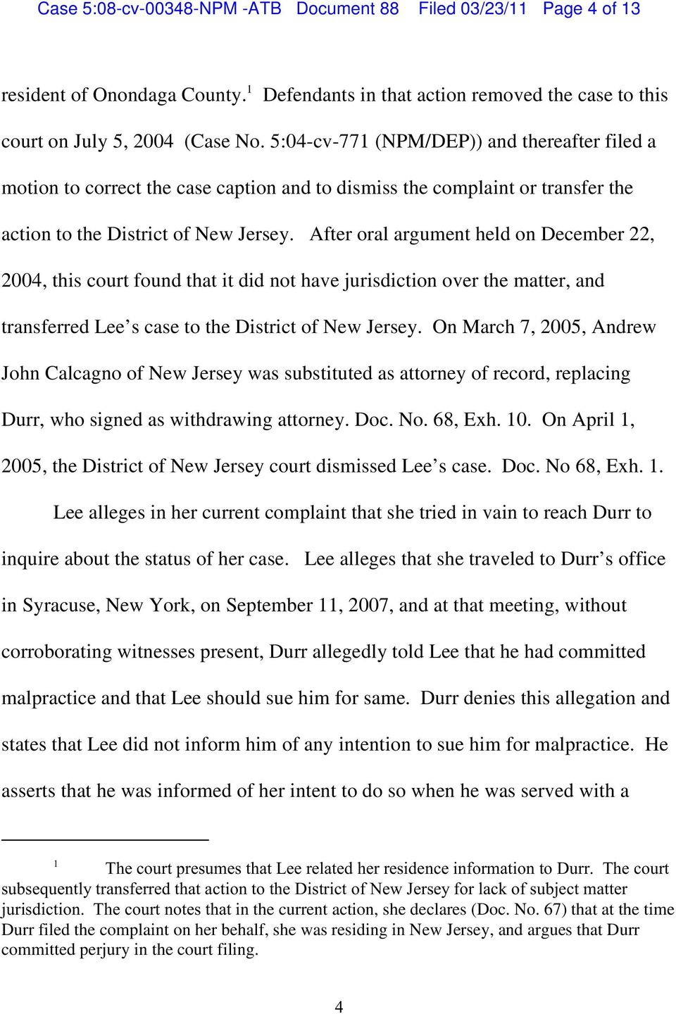 After oral argument held on December 22, 2004, this court found that it did not have jurisdiction over the matter, and transferred Lee s case to the District of New Jersey.