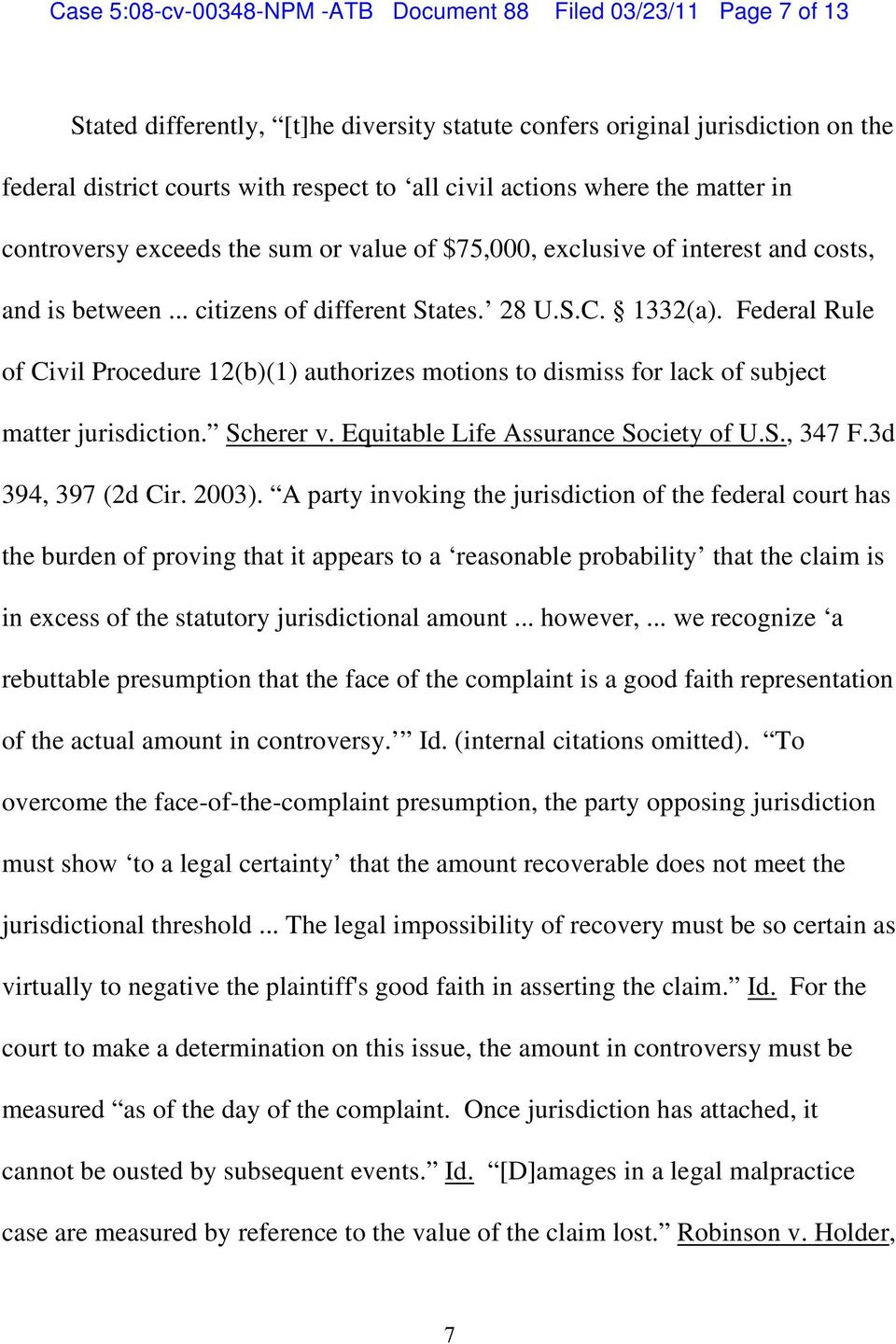 Federal Rule of Civil Procedure 12(b)(1) authorizes motions to dismiss for lack of subject matter jurisdiction. Scherer v. Equitable Life Assurance Society of U.S., 347 F.3d 394, 397 (2d Cir. 2003).