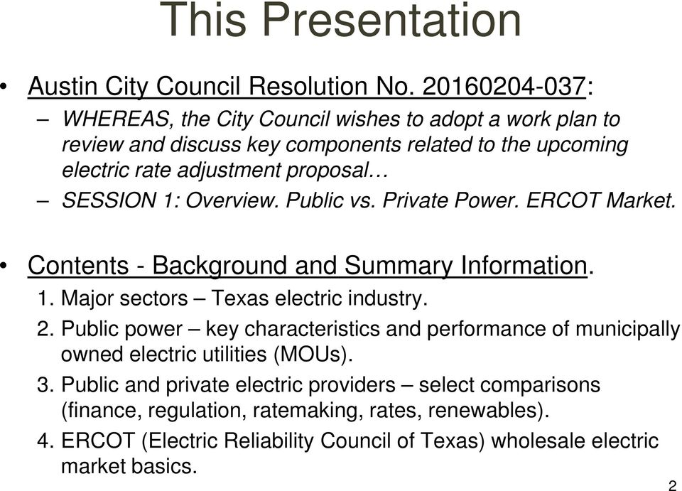 SESSION 1: Overview. Public vs. Private Power. ERCOT Market. Contents - Background and Summary Information. 1. Major sectors Texas electric industry. 2.