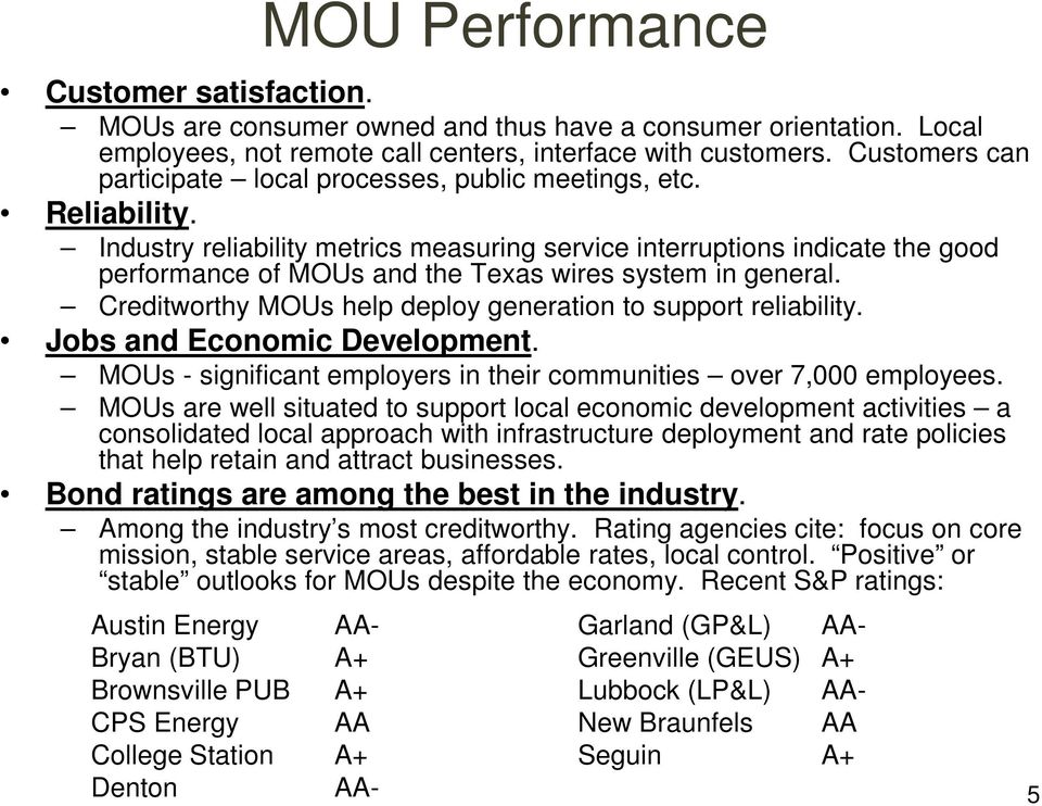 Industry reliability metrics measuring service interruptions indicate the good performance of MOUs and the Texas wires system in general.