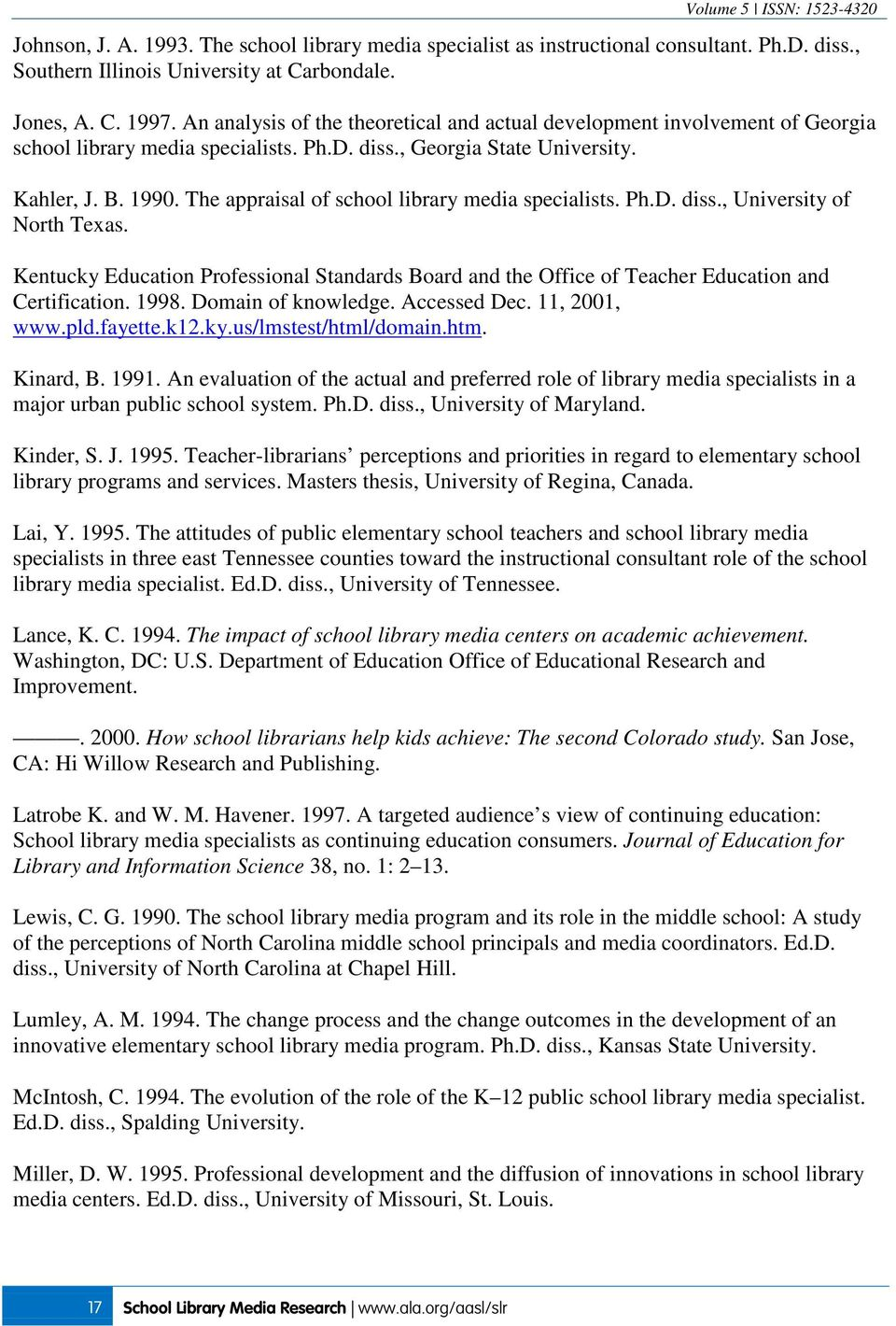 The appraisal of school library media specialists. Ph.D. diss., University of North Texas. Kentucky Education Professional Standards Board and the Office of Teacher Education and Certification. 1998.