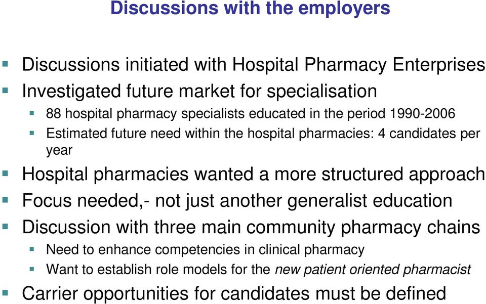 wanted a more structured approach Focus needed,- not just another generalist education Discussion with three main community pharmacy chains Need to