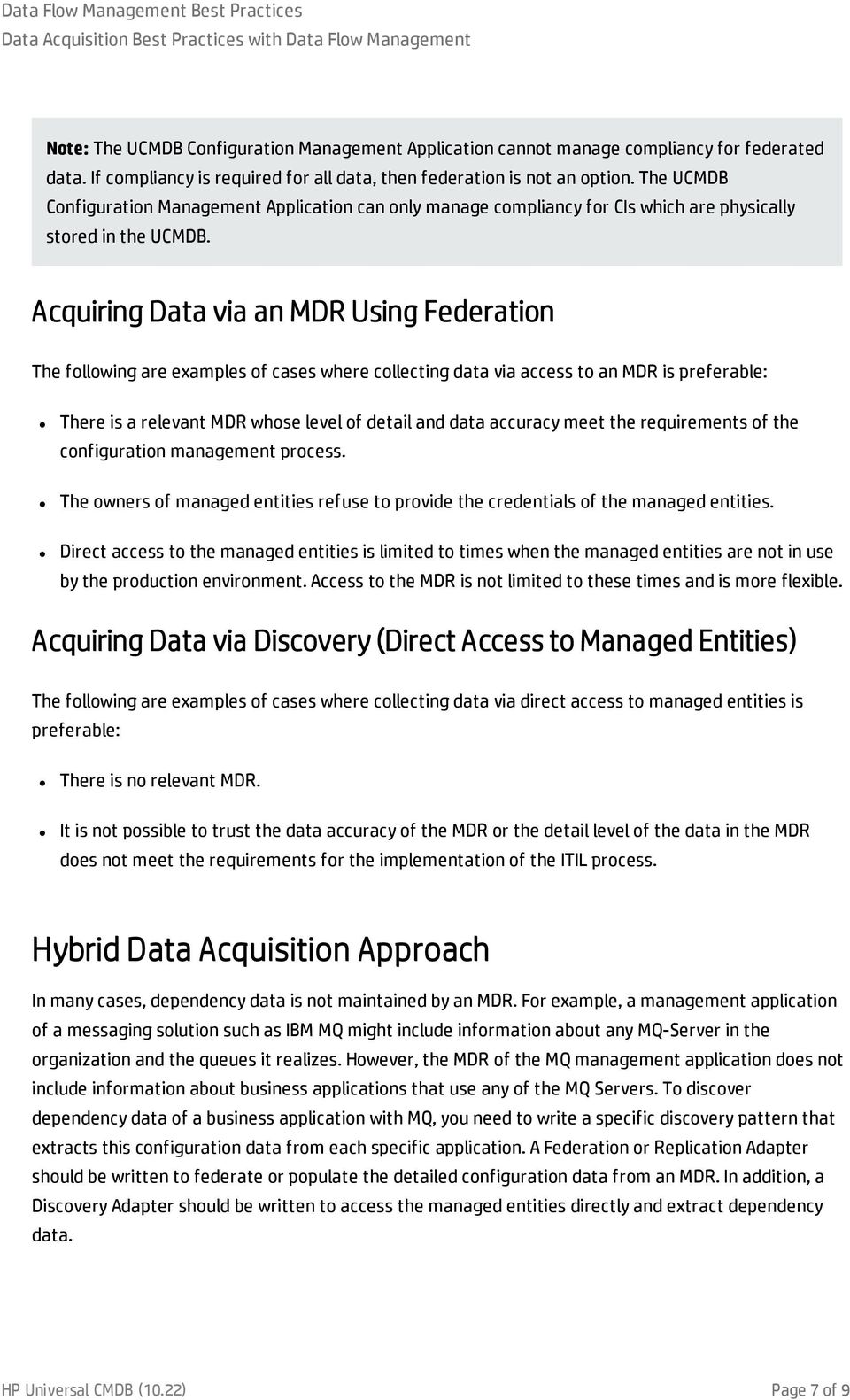 Acquiring Data via an MDR Using Federation The following are examples of cases where collecting data via access to an MDR is preferable: There is a relevant MDR whose level of detail and data