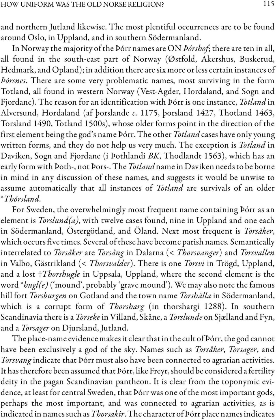 more or less certain instances of Þórsnes. There are some very problematic names, most surviving in the form Totland, all found in western Norway (Vest-Agder, Hordaland, and Sogn and Fjordane).