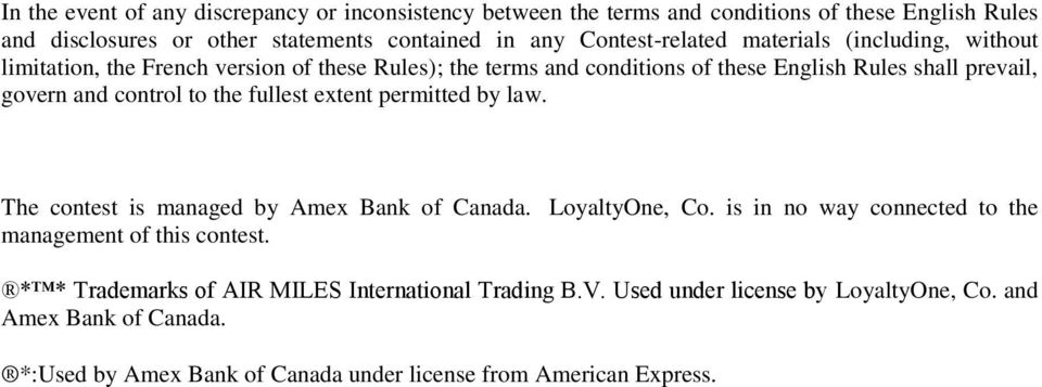 control to the fullest extent permitted by law. The contest is managed by Amex Bank of Canada. LoyaltyOne, Co. is in no way connected to the management of this contest.