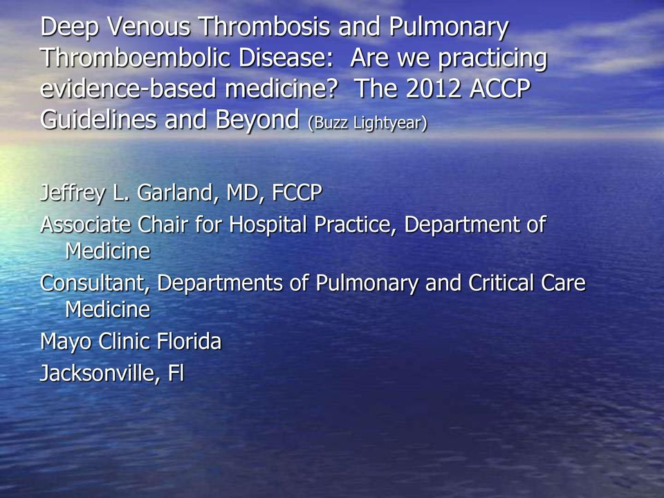 The 2012 ACCP Guidelines and Beyond (Buzz Lightyear) Jeffrey L.