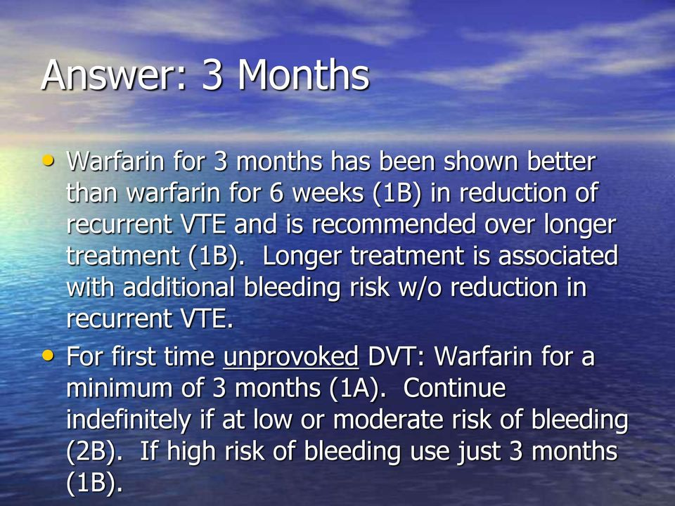 Longer treatment is associated with additional bleeding risk w/o reduction in recurrent VTE.