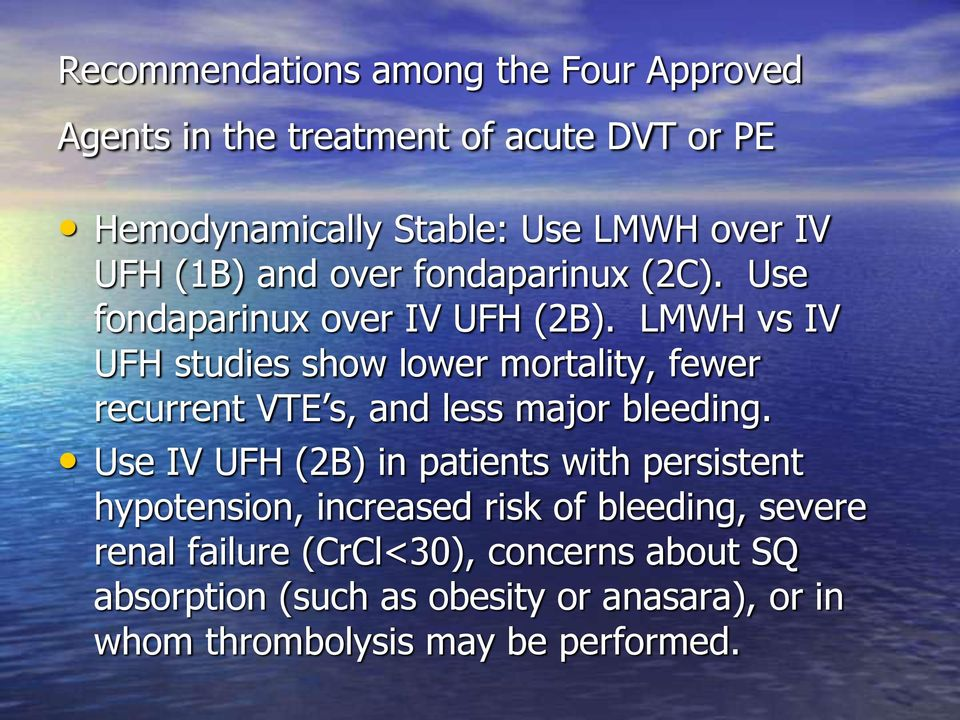LMWH vs IV UFH studies show lower mortality, fewer recurrent VTE s, and less major bleeding.
