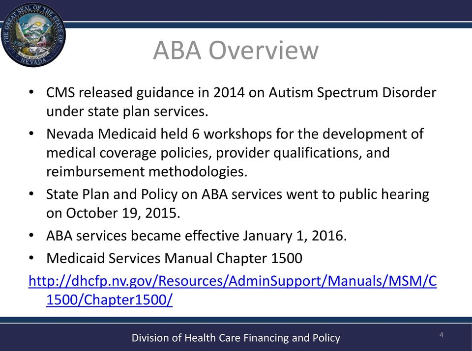 reimbursement methodologies. State Plan and Policy on ABA services went to public hearing on October 19, 2015.