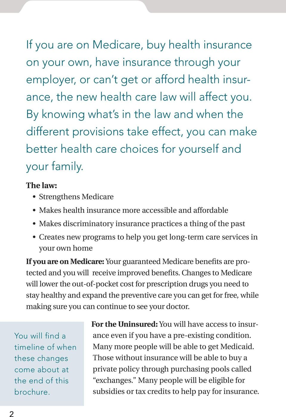 The law: Strengthens Medicare Makes health insurance more accessible and affordable Makes discriminatory insurance practices a thing of the past Creates new programs to help you get long-term care