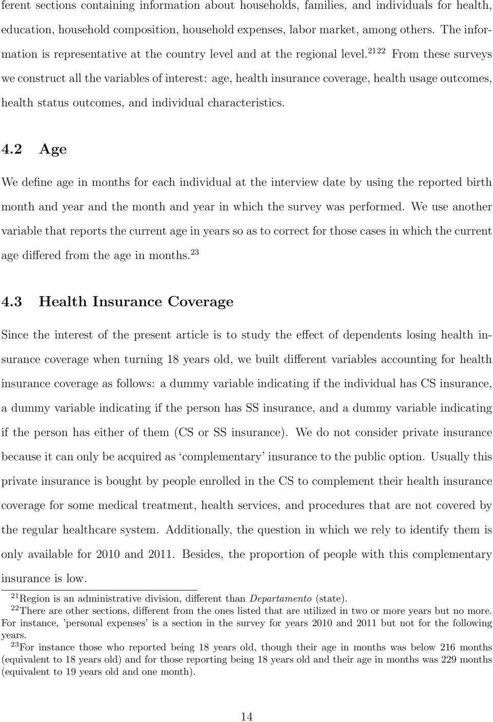 2122 From these surveys we construct all the variables of interest: age, health insurance coverage, health usage outcomes, health status outcomes, and individual characteristics. 4.
