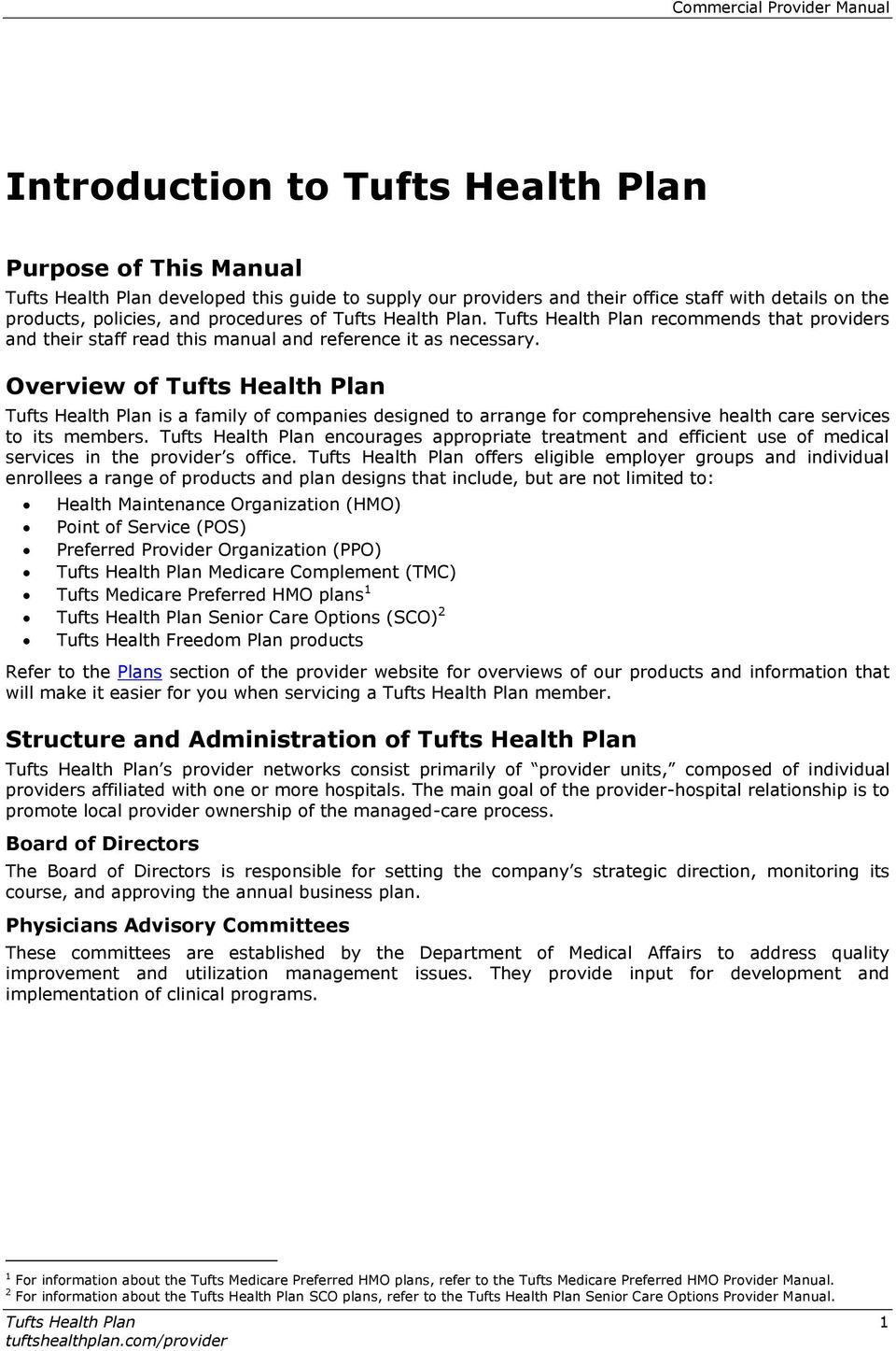 Overview of Tufts Health Plan Tufts Health Plan is a family of companies designed to arrange for comprehensive health care services to its members.