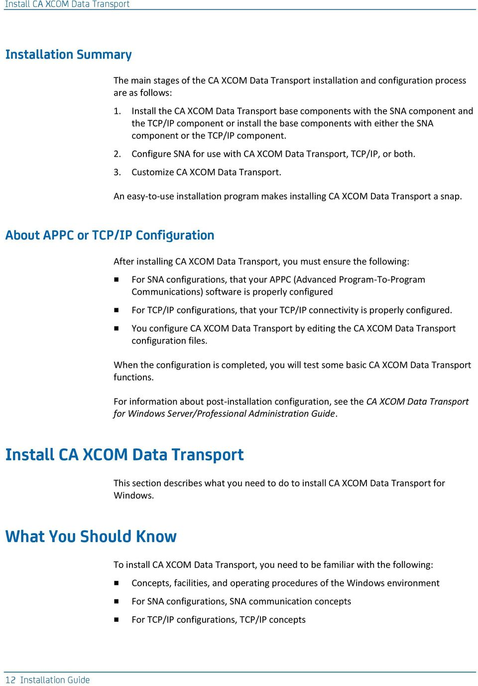 Configure SNA for use with CA XCOM Data Transport, TCP/IP, or both. 3. Customize CA XCOM Data Transport. An easy-to-use installation program makes installing CA XCOM Data Transport a snap.