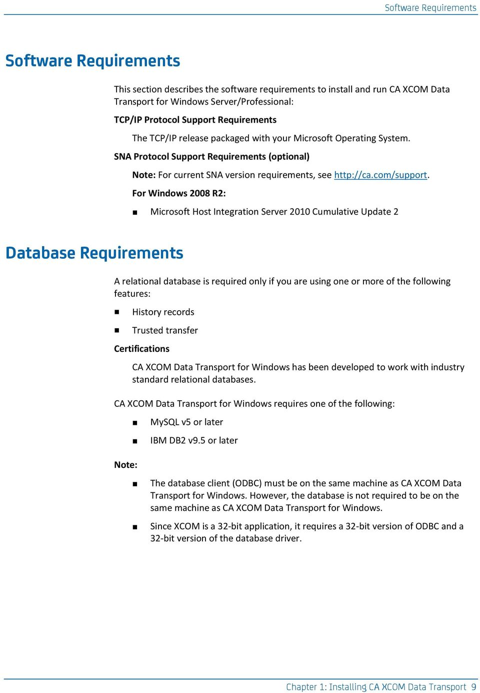 For Windows 2008 R2: Microsoft Host Integration Server 2010 Cumulative Update 2 Database Requirements A relational database is required only if you are using one or more of the following features: