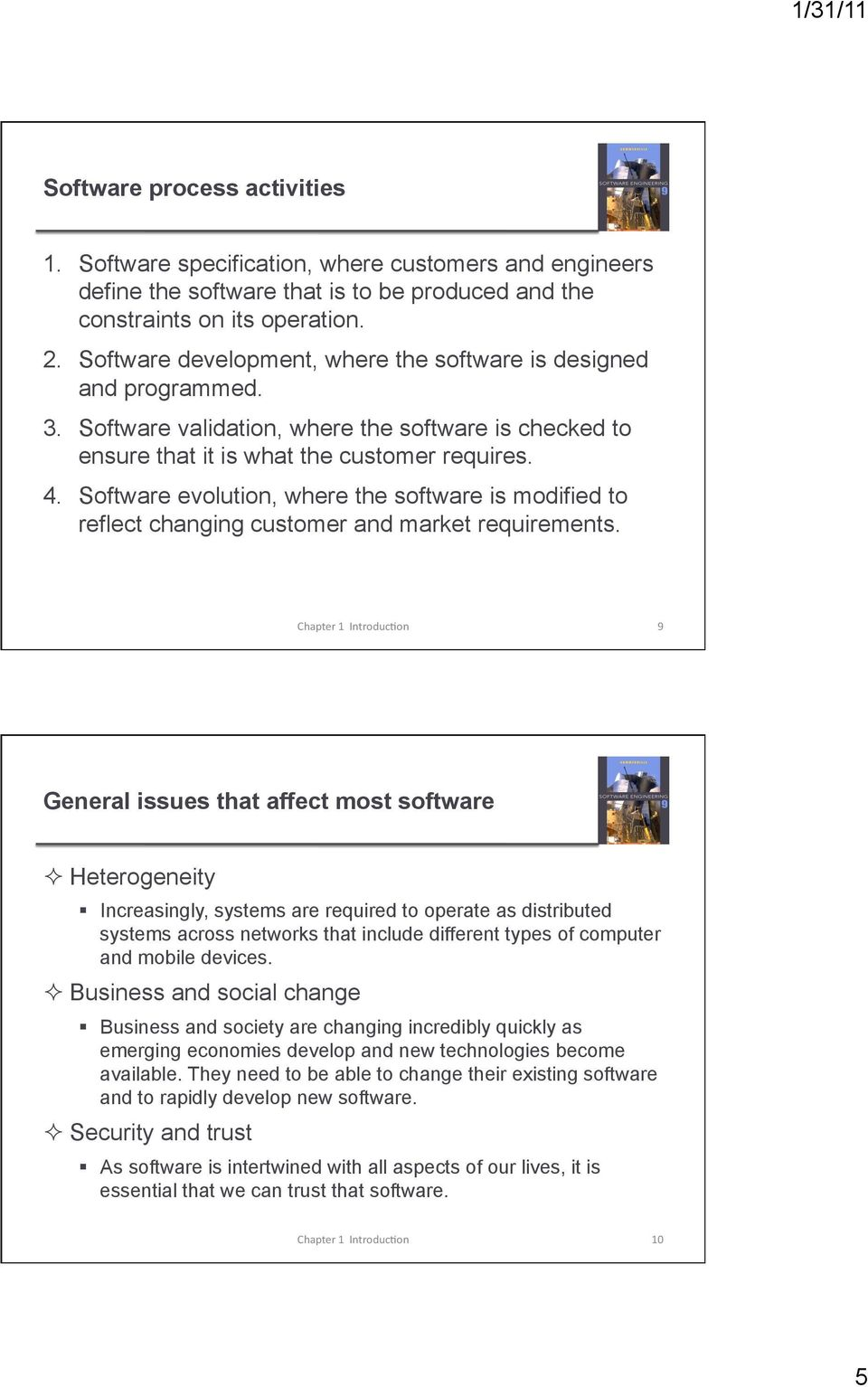 Software evolution, where the software is modified to reflect changing customer and market requirements.