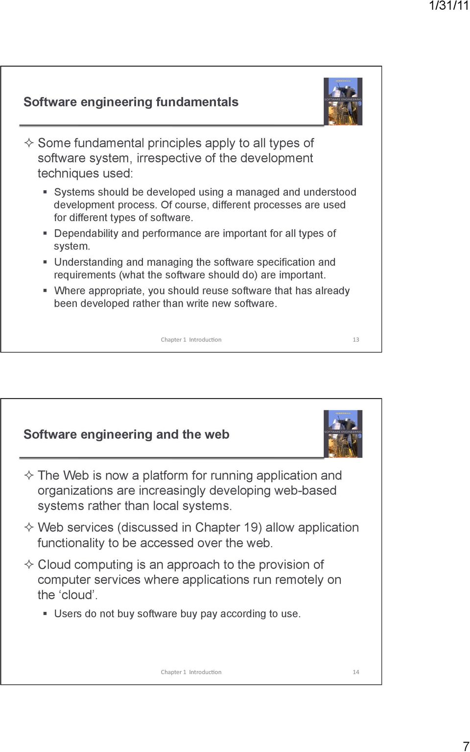 Understanding and managing the software specification and requirements (what the software should do) are important.