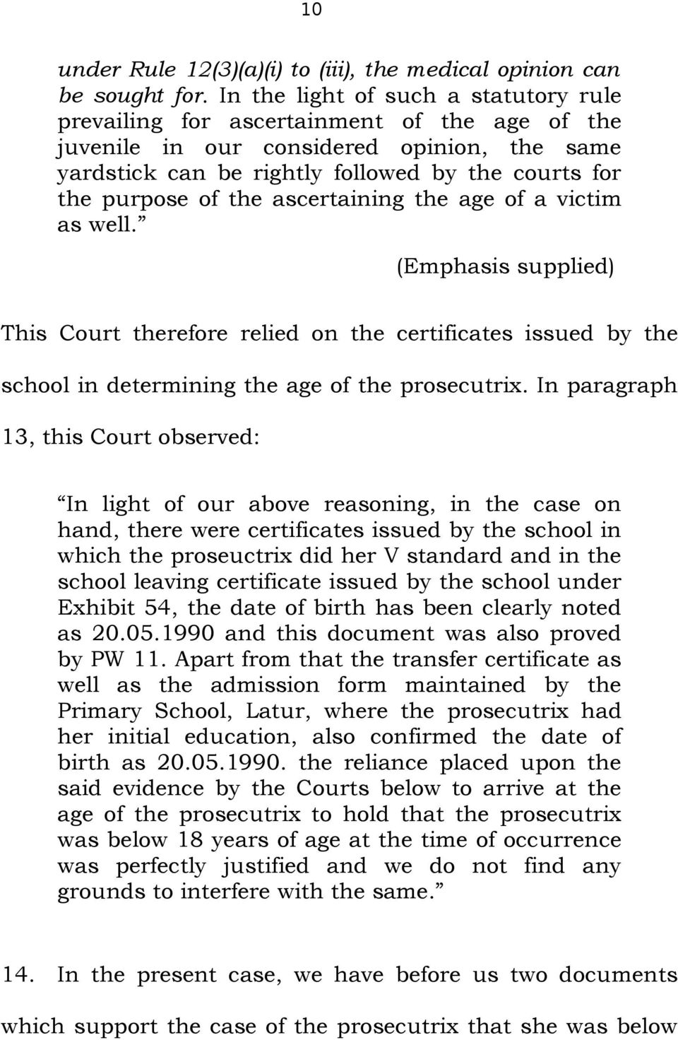 the ascertaining the age of a victim as well. (Emphasis supplied) This Court therefore relied on the certificates issued by the school in determining the age of the prosecutrix.