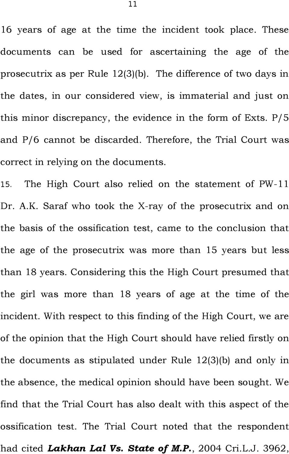 Therefore, the Trial Court was correct in relying on the documents. 15. The High Court also relied on the statement of PW-11 Dr. A.K.