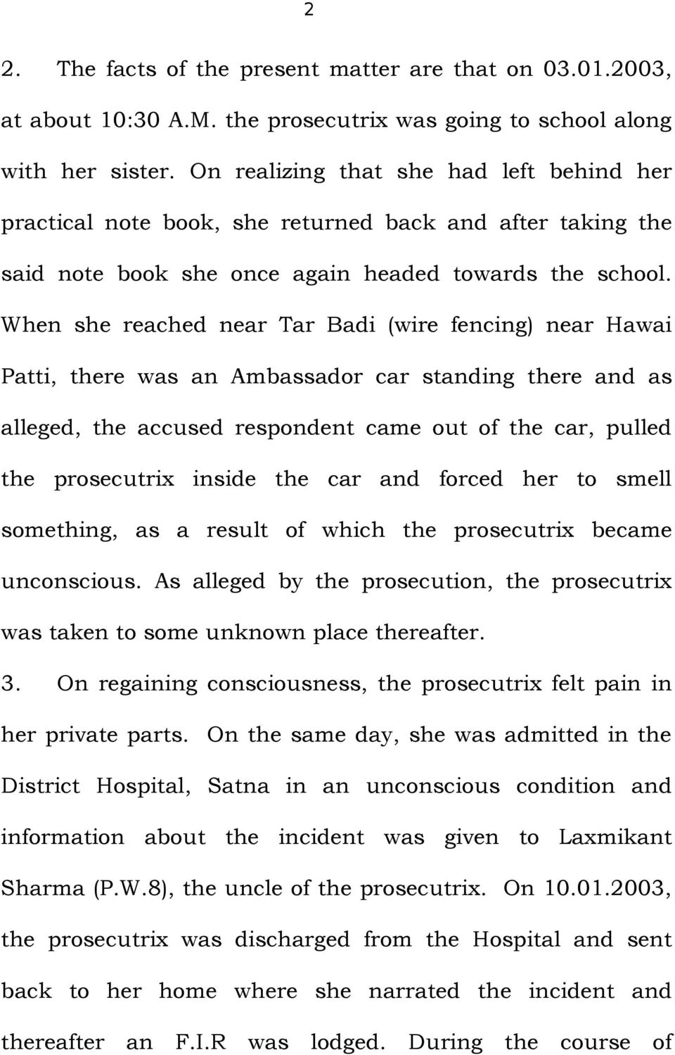When she reached near Tar Badi (wire fencing) near Hawai Patti, there was an Ambassador car standing there and as alleged, the accused respondent came out of the car, pulled the prosecutrix inside
