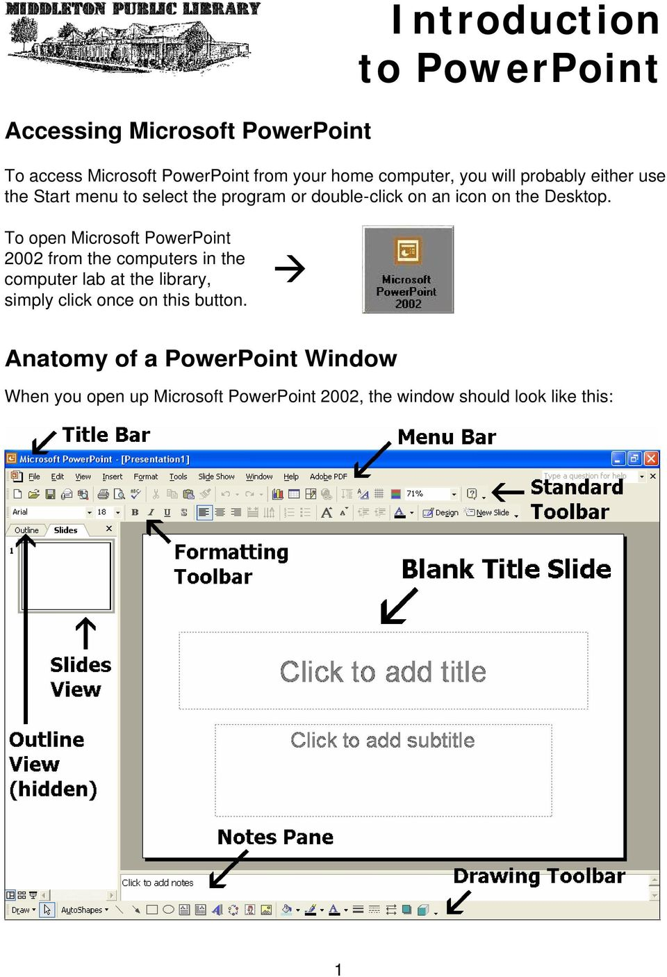 To open Microsoft PowerPoint 2002 from the computers in the computer lab at the library, simply click once on this
