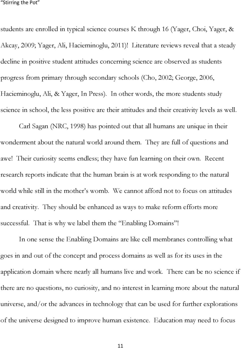 Hacieminoglu, Ali, & Yager, In Press). In other words, the more students study science in school, the less positive are their attitudes and their creativity levels as well.