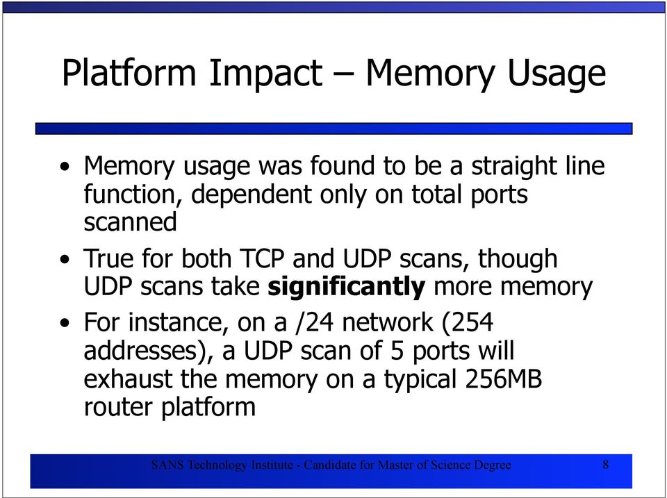 memory For instance, on a /24 network (254 addresses), a UDP scan of 5 ports will exhaust the