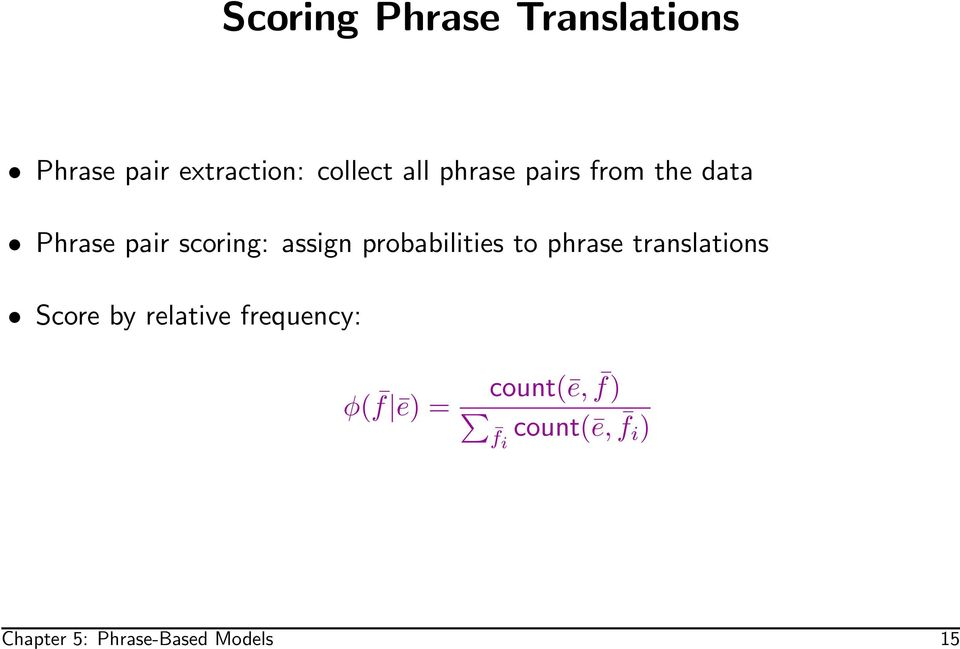 probabilities to phrase translations Score by relative
