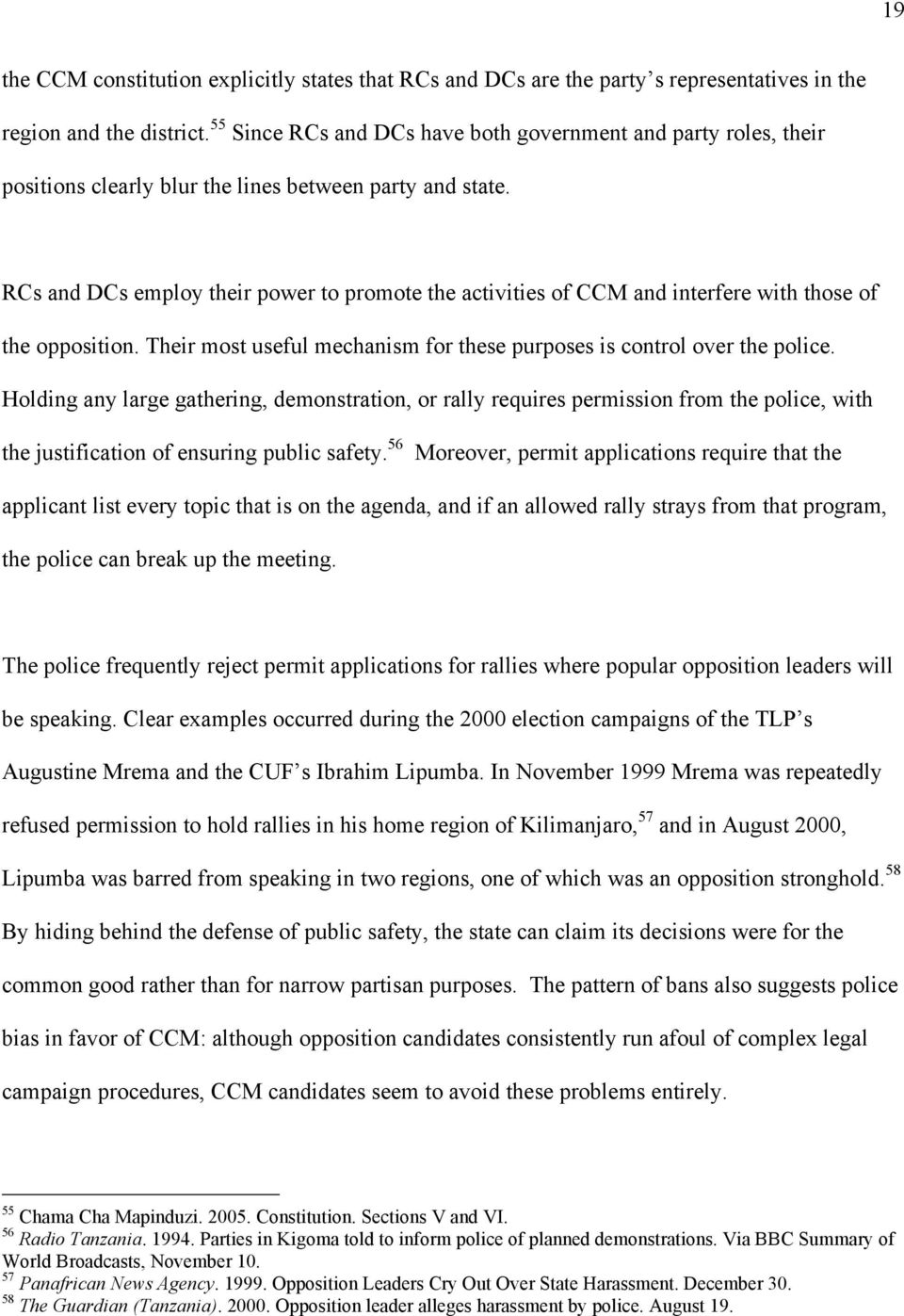 RCs and DCs employ their power to promote the activities of CCM and interfere with those of the opposition. Their most useful mechanism for these purposes is control over the police.