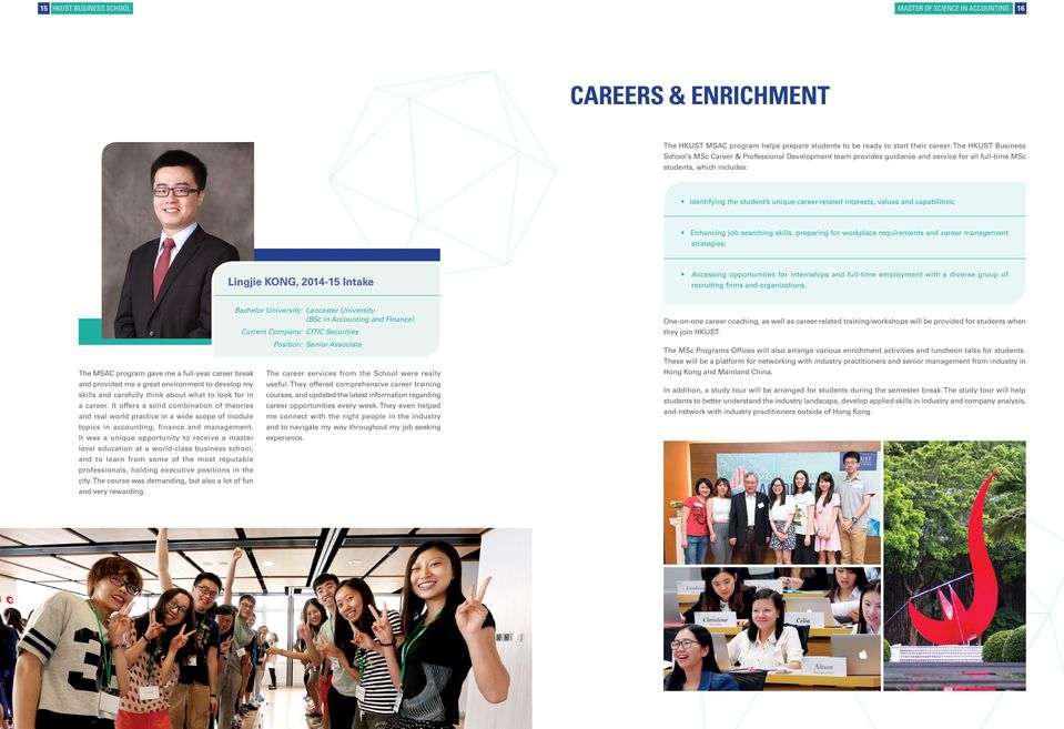 interests, values and capabilities; Enhancing job searching skills, preparing for workplace requirements and career management strategies; Lingjie KONG, 2014-15 Intake Accessing opportunities for