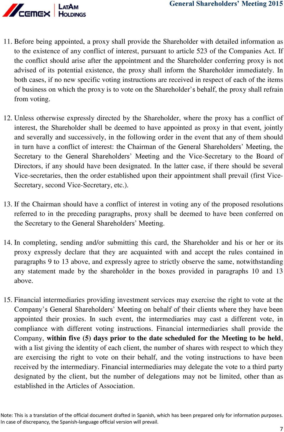 In both cases, if no new specific voting instructions are received in respect of each of the items of business on which the proxy is to vote on the Shareholder s behalf, the proxy shall refrain from
