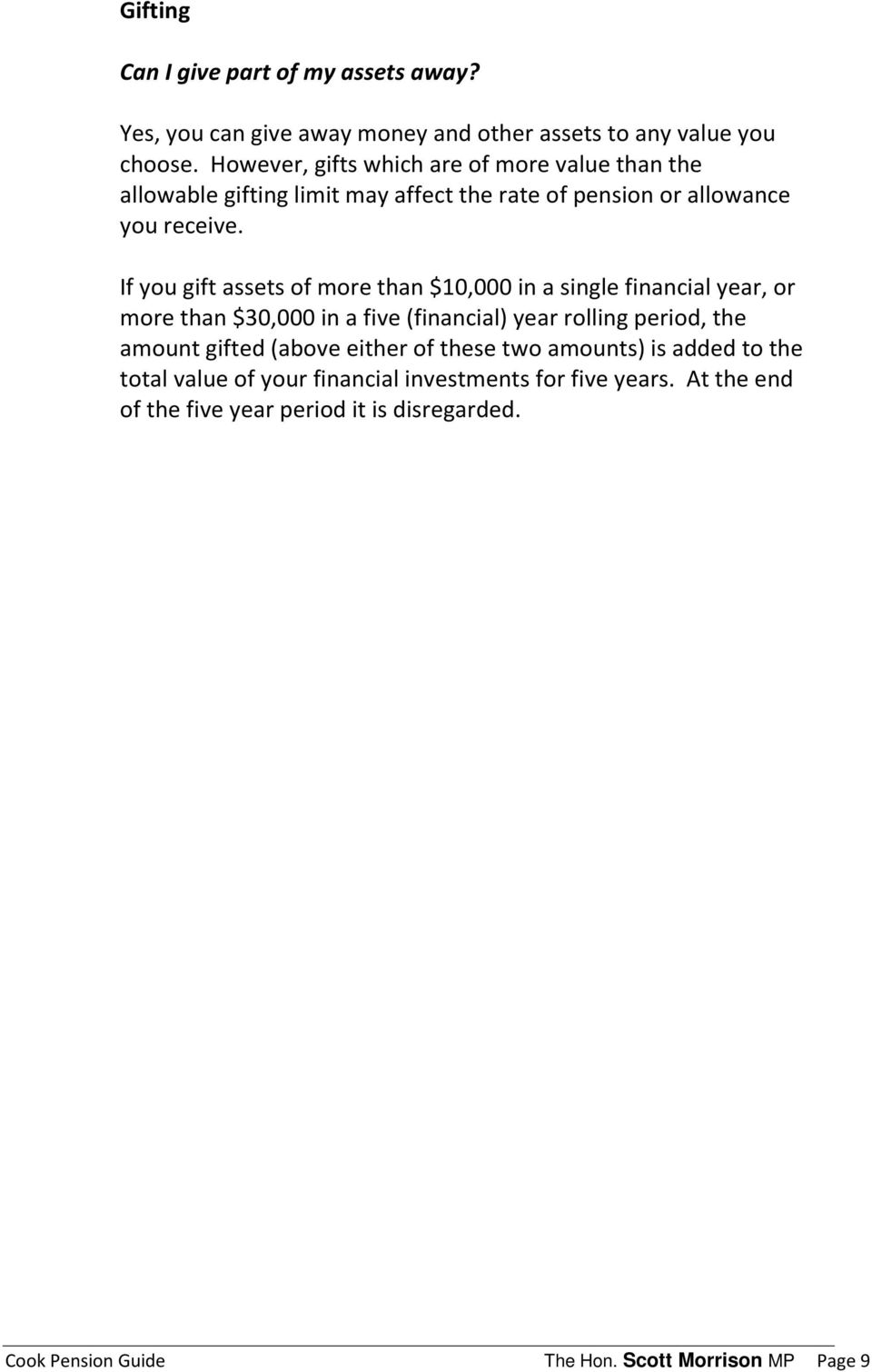 If you gift assets of more than $10,000 in a single financial year, or more than $30,000 in a five (financial) year rolling period, the amount gifted