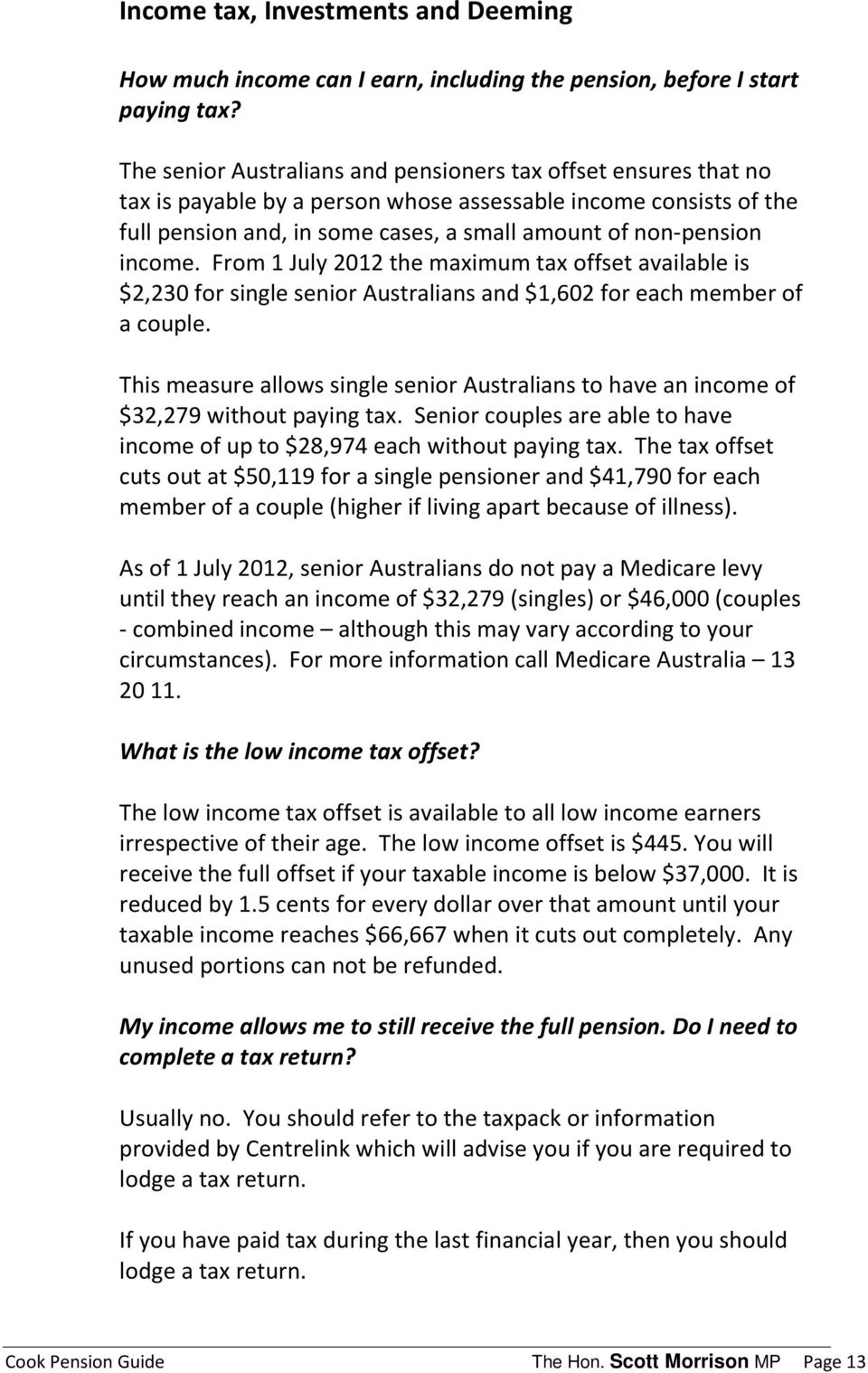 income. From 1 July 2012 the maximum tax offset available is $2,230 for single senior Australians and $1,602 for each member of a couple.