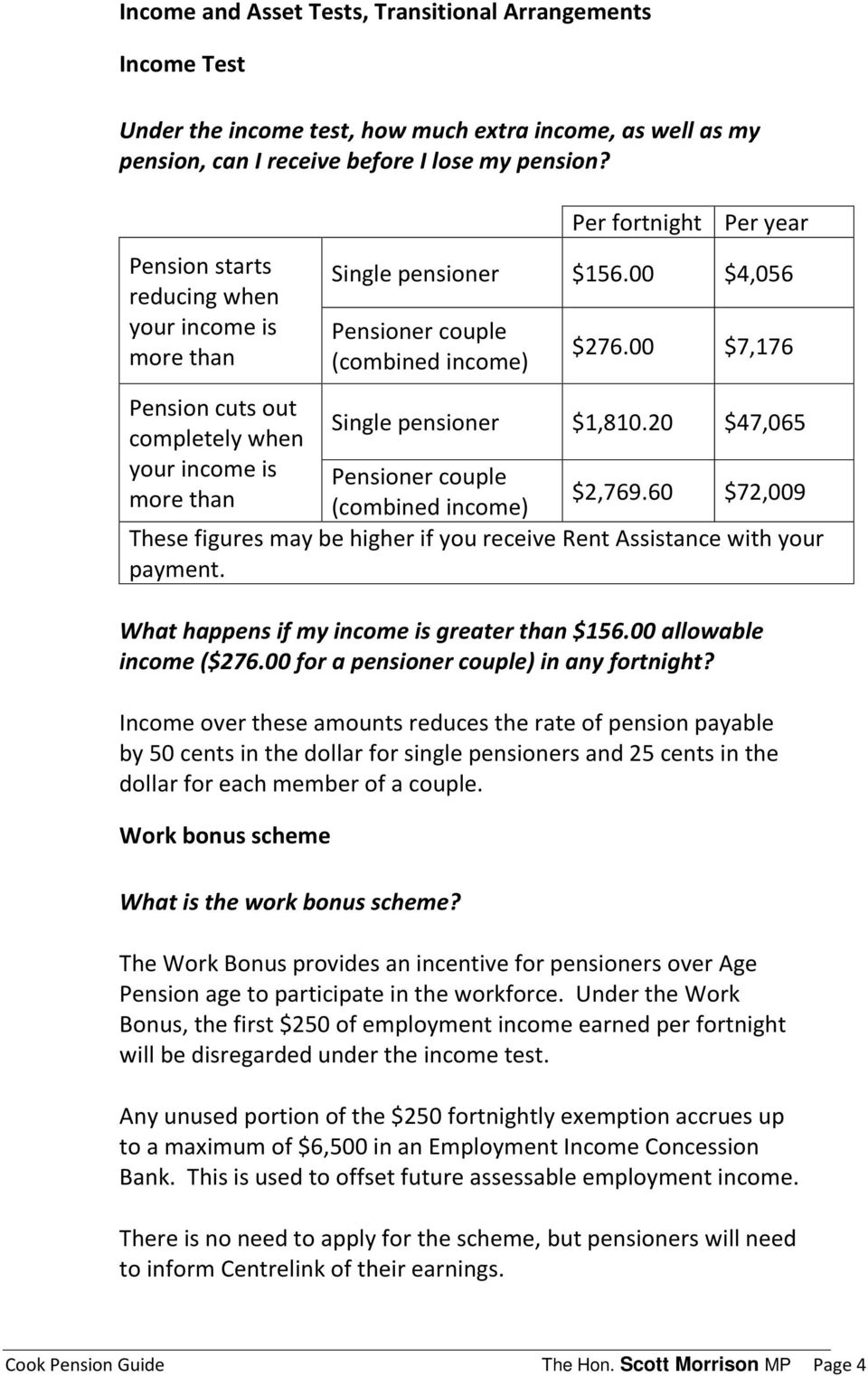 20 $47,065 completely when your income is Pensioner couple more than $2,769.60 $72,009 (combined income) These figures may be higher if you receive Rent Assistance with your payment.