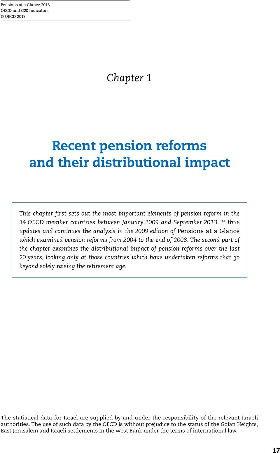 It thus updates and continues the analysis in the 29 edition of Pensions at a Glance which examined pension reforms from 24 to the end of 28.