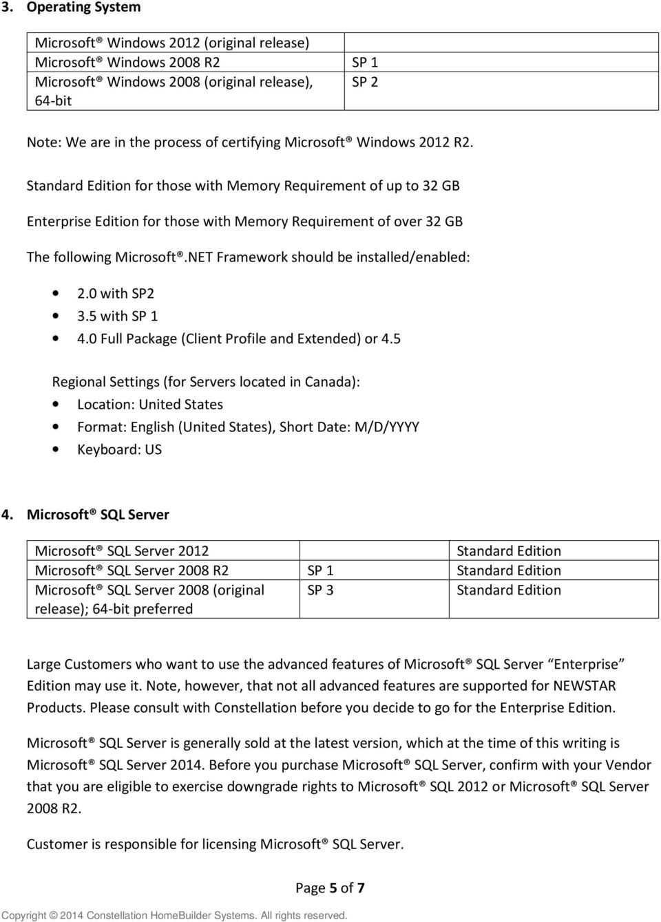 NET Framework should be installed/enabled: 2.0 with SP2 3.5 with SP 1 4.0 Full Package (Client Profile and Extended) or 4.