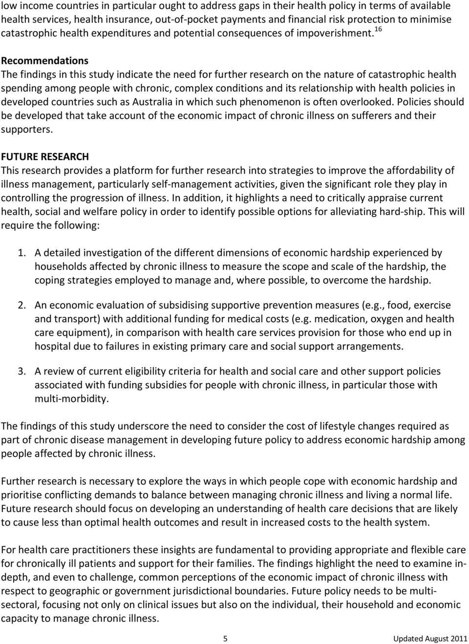 16 Recommendations The findings in this study indicate the need for further research on the nature of catastrophic health spending among people with chronic, complex conditions and its relationship