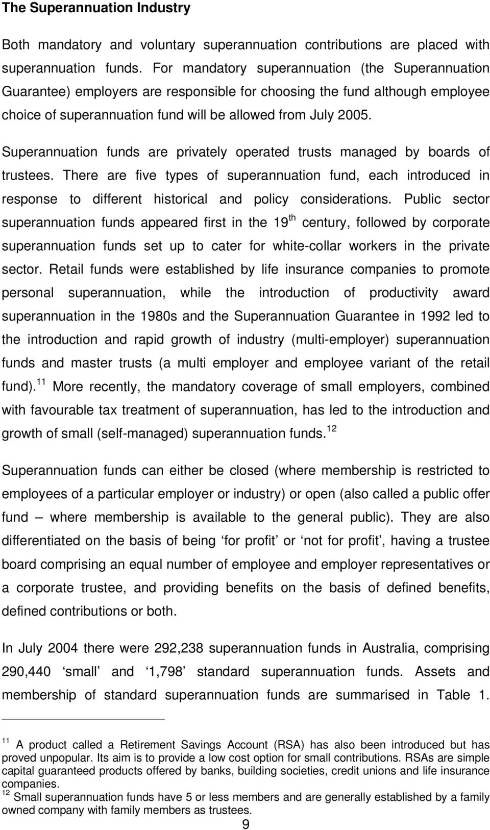 Superannuation funds are privately operated trusts managed by boards of trustees.