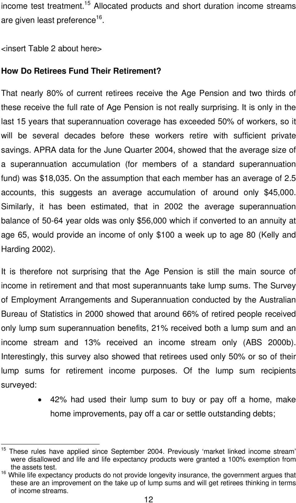 It is only in the last 15 years that superannuation coverage has exceeded 50% of workers, so it will be several decades before these workers retire with sufficient private savings.