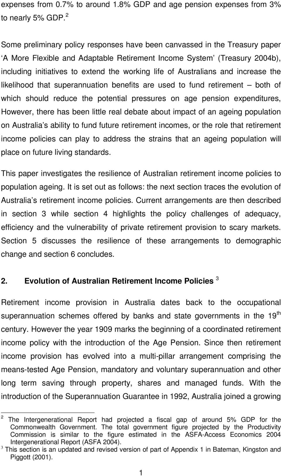 of Australians and increase the likelihood that superannuation benefits are used to fund retirement both of which should reduce the potential pressures on age pension expenditures, However, there has