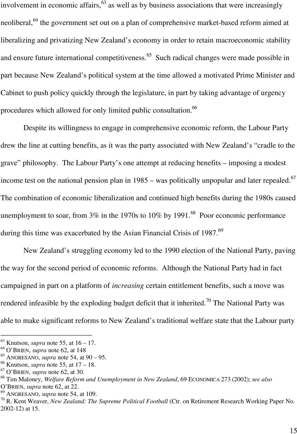 65 Such radical changes were made possible in part because New Zealand s political system at the time allowed a motivated Prime Minister and Cabinet to push policy quickly through the legislature, in