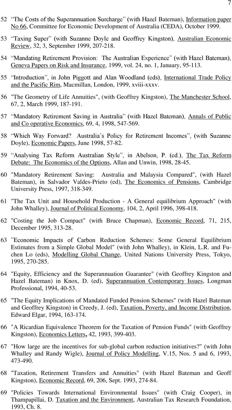 54 Mandating Retirement Provision: The Australian Experience (with Hazel Bateman), Geneva Papers on Risk and Insurance, 1999, vol. 24, no. 1, January, 95-113.