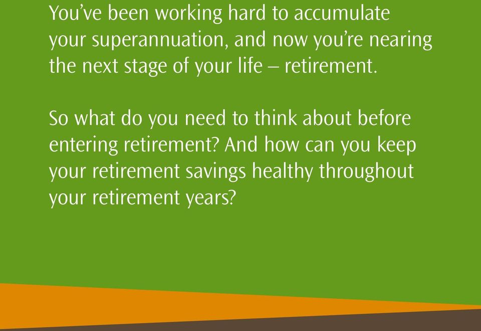 So what do you need to think about before entering retirement?