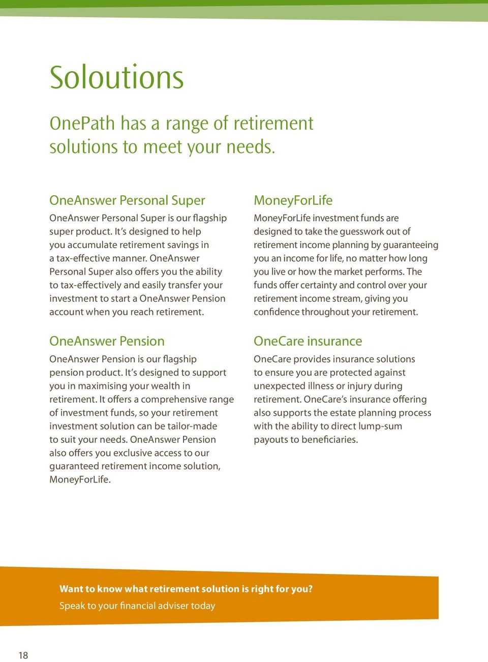 OneAnswer Personal Super also offers you the ability to tax-effectively and easily transfer your investment to start a OneAnswer Pension account when you reach retirement.